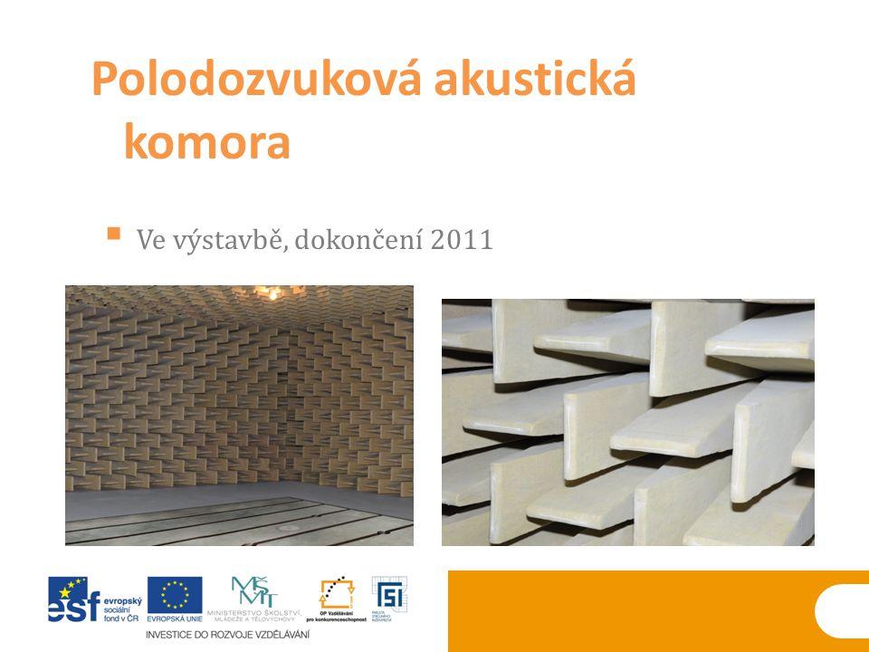  Ve výstavbě, dokončení 2011 Polodozvuková akustická komora