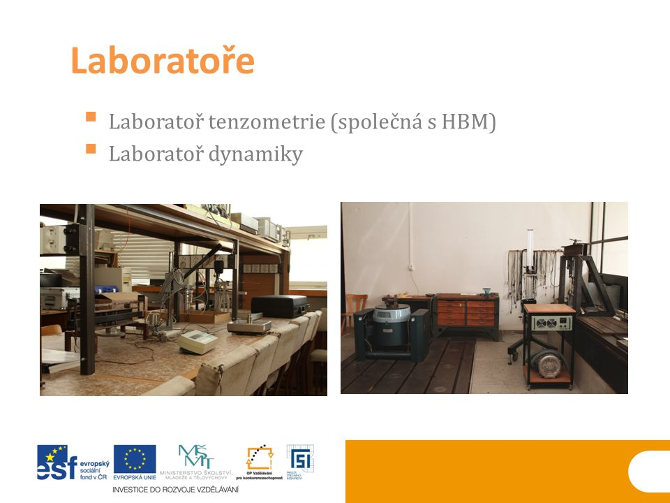  Laboratoř tenzometrie (společná s HBM)  Laboratoř dynamiky Laboratoře