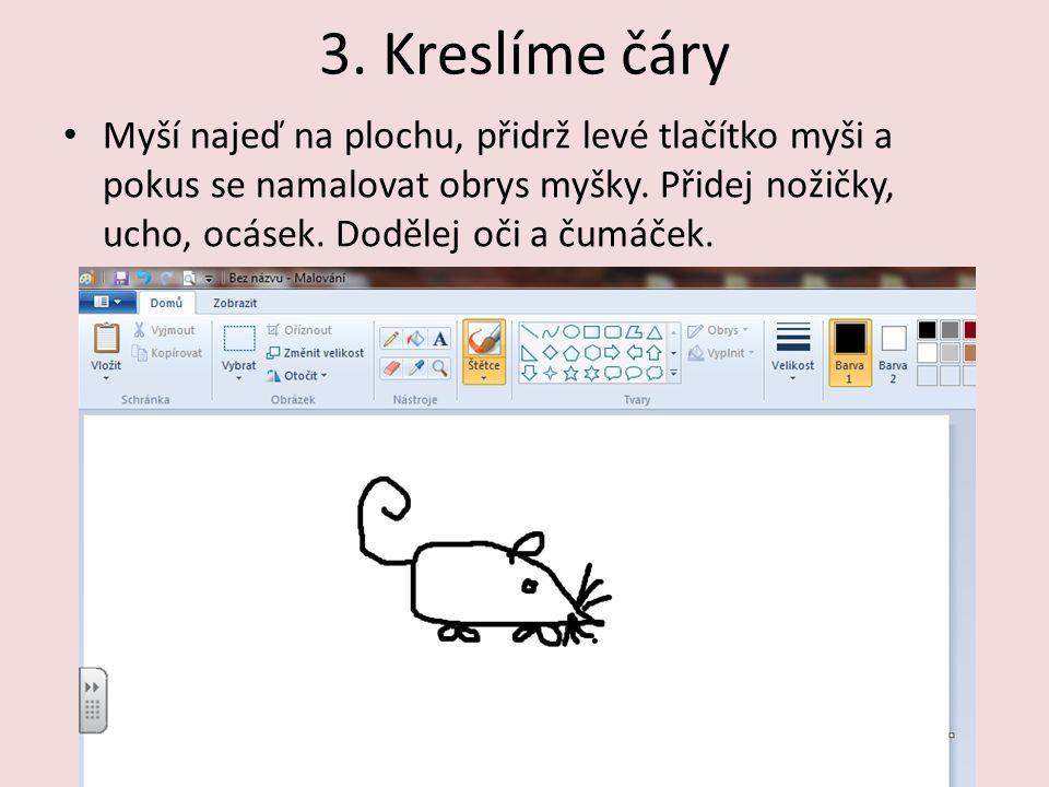 3. Kreslíme čáry Myší najeď na plochu, přidrž levé tlačítko myši a pokus se namalovat obrys myšky.