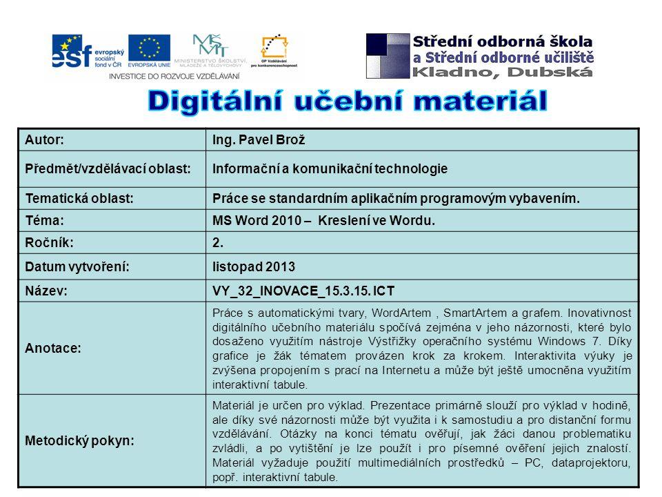 Autor:Ing. Pavel Brož Předmět/vzdělávací oblast:Informační a komunikační technologie Tematická oblast:Práce se standardním aplikačním programovým vyba