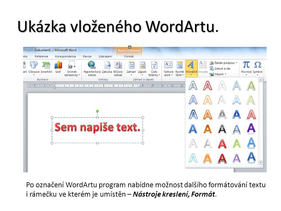Ukázka vloženého WordArtu Ukázka vloženého WordArtu. Po označení WordArtu program nabídne možnost dalšího formátování textu i rámečku ve kterém je umí
