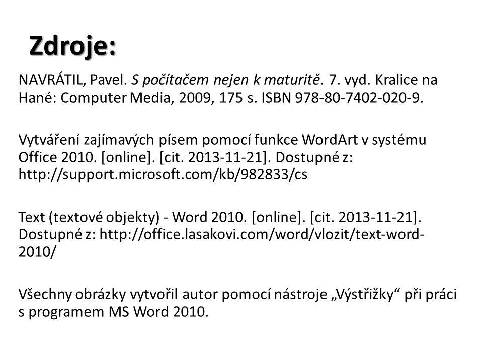 Zdroje: NAVRÁTIL, Pavel. S počítačem nejen k maturitě. 7. vyd. Kralice na Hané: Computer Media, 2009, 175 s. ISBN 978-80-7402-020-9. Vytváření zajímav
