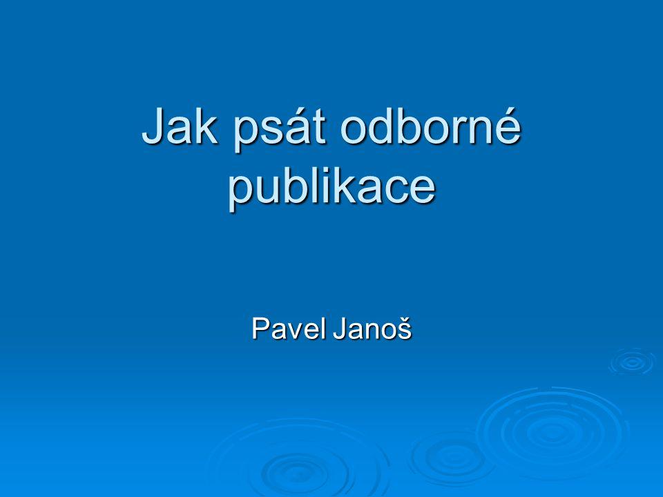 Jak psát odborné publikace Pavel Janoš