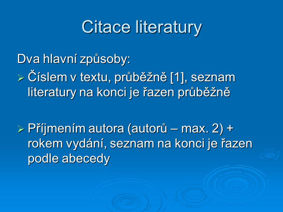 Citace literatury Dva hlavní způsoby:  Číslem v textu, průběžně [1], seznam literatury na konci je řazen průběžně  Příjmením autora (autorů – max.