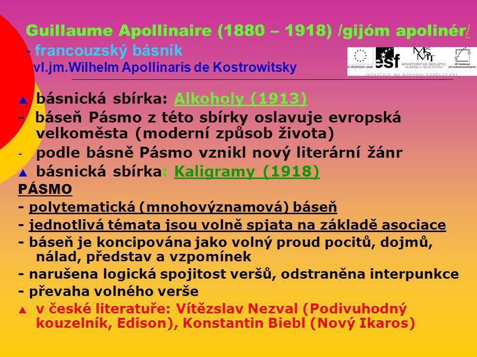 Guillaume Apollinaire (1880 – 1918) /gijóm apolinér / - francouzský básník - vl.jm.Wilhelm Apollinaris de Kostrowitsky  básnická sbírka: Alkoholy (19