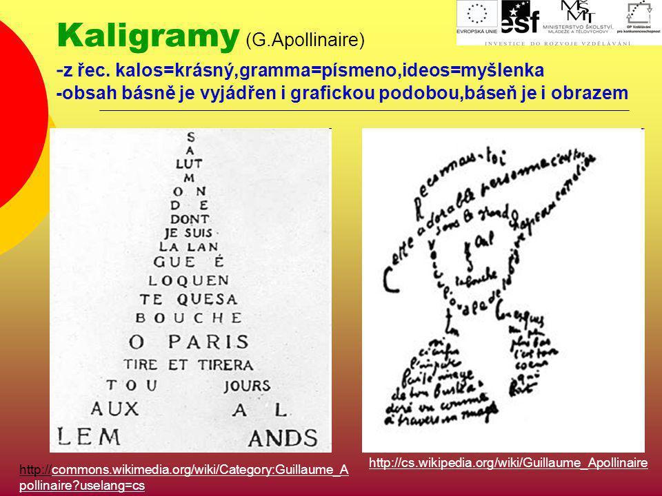 Kaligramy (G.Apollinaire) - z řec. kalos=krásný,gramma=písmeno,ideos=myšlenka -obsah básně je vyjádřen i grafickou podobou,báseň je i obrazem http://c