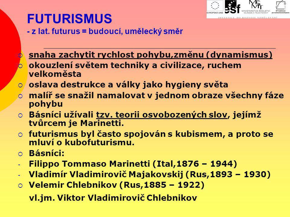 FUTURISMUS - z lat. futurus = budoucí, umělecký směr  snaha zachytit rychlost pohybu,změnu (dynamismus)  okouzlení světem techniky a civilizace, ruc