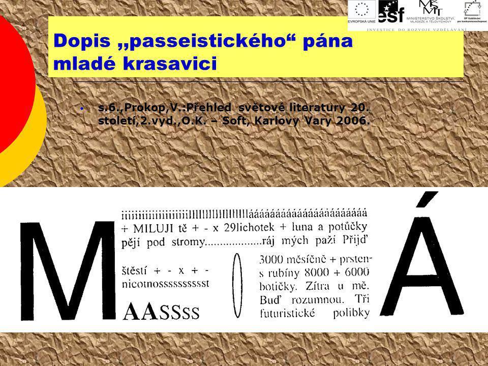 """Dopis,,passeistického"""" pána mladé krasavici s.6.,Prokop,V.:Přehled světové literatury 20. století,2.vyd.,O.K. – Soft, Karlovy Vary 2006."""