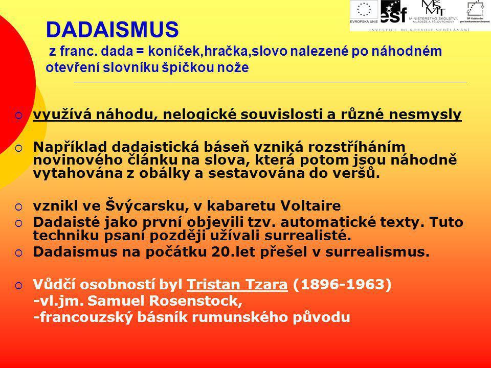 DADAISMUS z franc. dada = koníček,hračka,slovo nalezené po náhodném otevření slovníku špičkou nože  využívá náhodu, nelogické souvislosti a různé nes