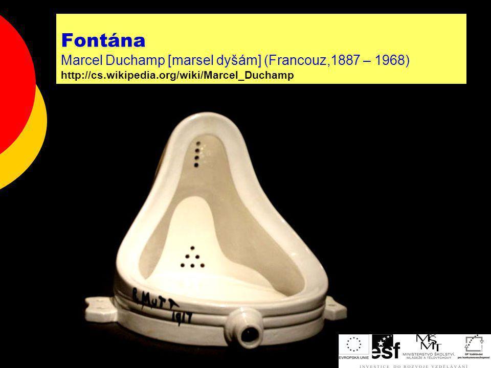 Fontána Marcel Duchamp [marsel dyšám] (Francouz,1887 – 1968) http://cs.wikipedia.org/wiki/Marcel_Duchamp