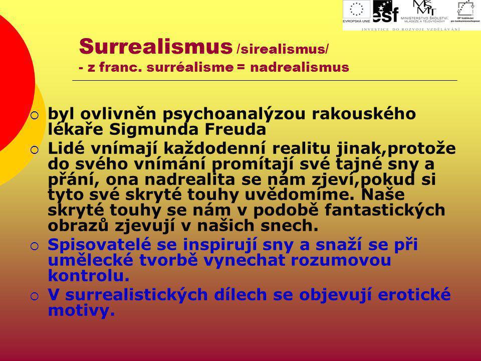 Surrealismus /sirealismus/ - z franc. surréalisme = nadrealismus  byl ovlivněn psychoanalýzou rakouského lékaře Sigmunda Freuda  Lidé vnímají každod