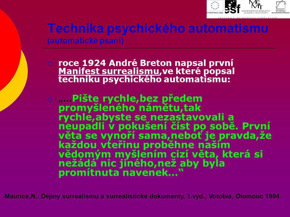 Technika psychického automatismu (automatické psaní)  roce 1924 André Breton napsal první Manifest surrealismu,ve které popsal techniku psychického a