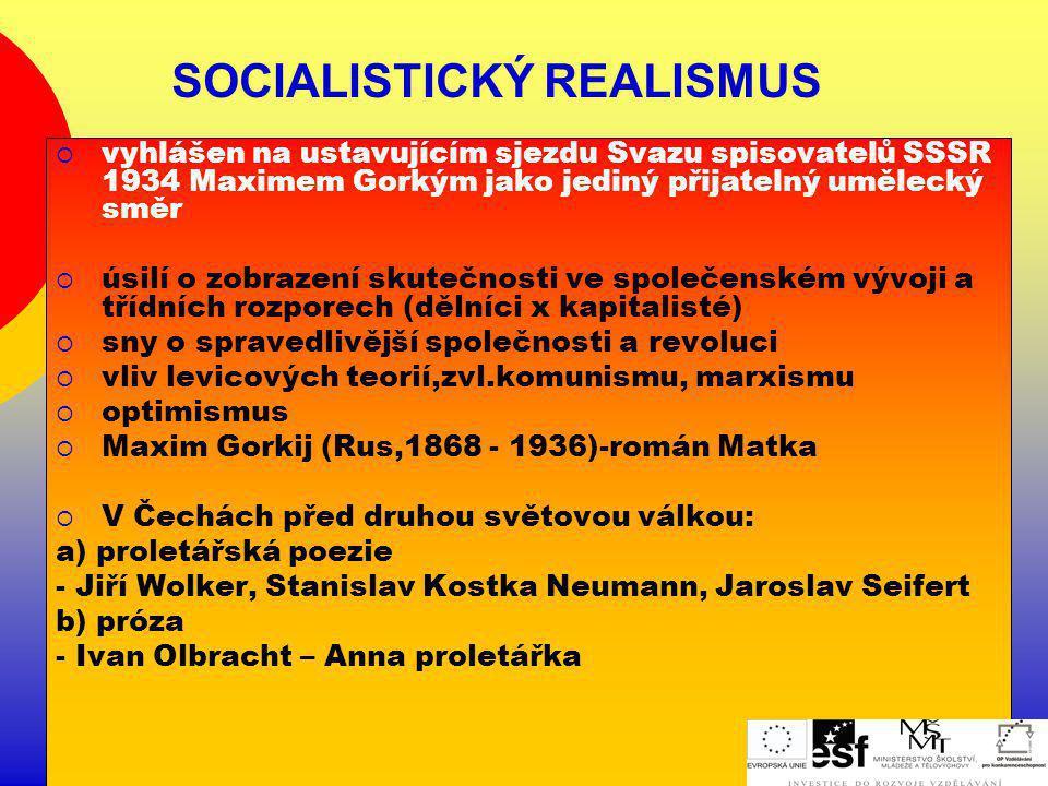 SOCIALISTICKÝ REALISMUS  vyhlášen na ustavujícím sjezdu Svazu spisovatelů SSSR 1934 Maximem Gorkým jako jediný přijatelný umělecký směr  úsilí o zob