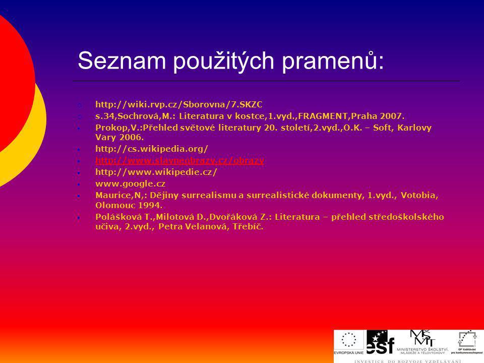 Seznam použitých pramenů:  http://wiki.rvp.cz/Sborovna/7.SKZC  s.34,Sochrová,M.: Literatura v kostce,1.vyd.,FRAGMENT,Praha 2007. Prokop,V.:Přehled s