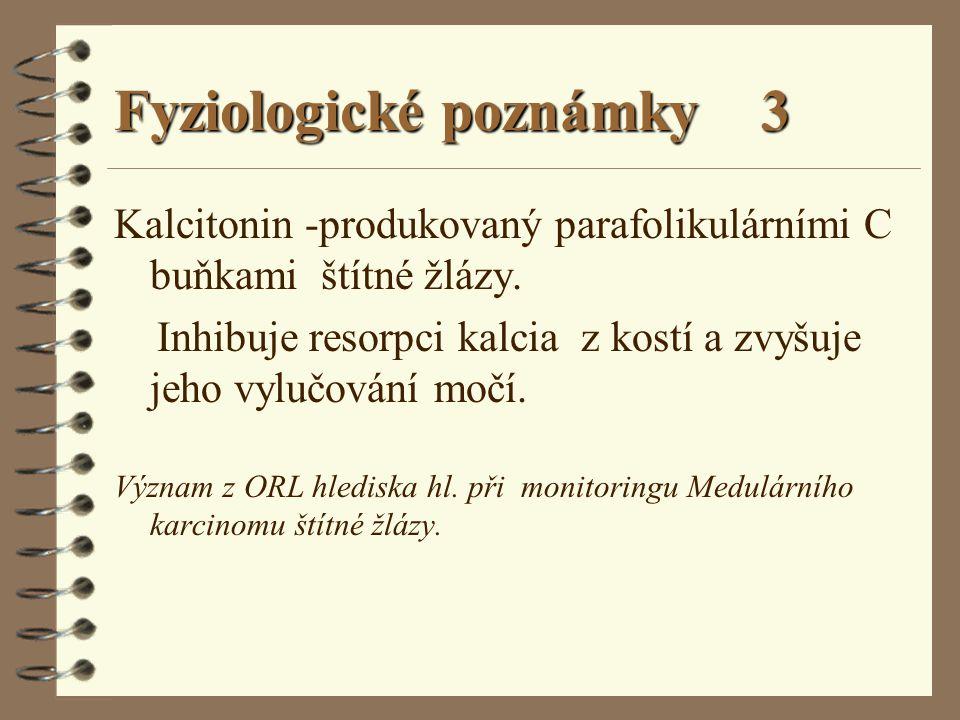 Fyziologické poznámky 3 Kalcitonin -produkovaný parafolikulárními C buňkami štítné žlázy. Inhibuje resorpci kalcia z kostí a zvyšuje jeho vylučování m