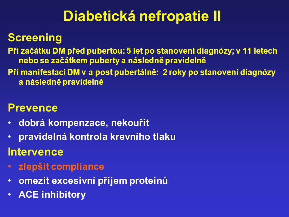 Diabetická nefropatie II Screening Při začátku DM před pubertou: 5 let po stanovení diagnózy; v 11 letech nebo se začátkem puberty a následně pravidel