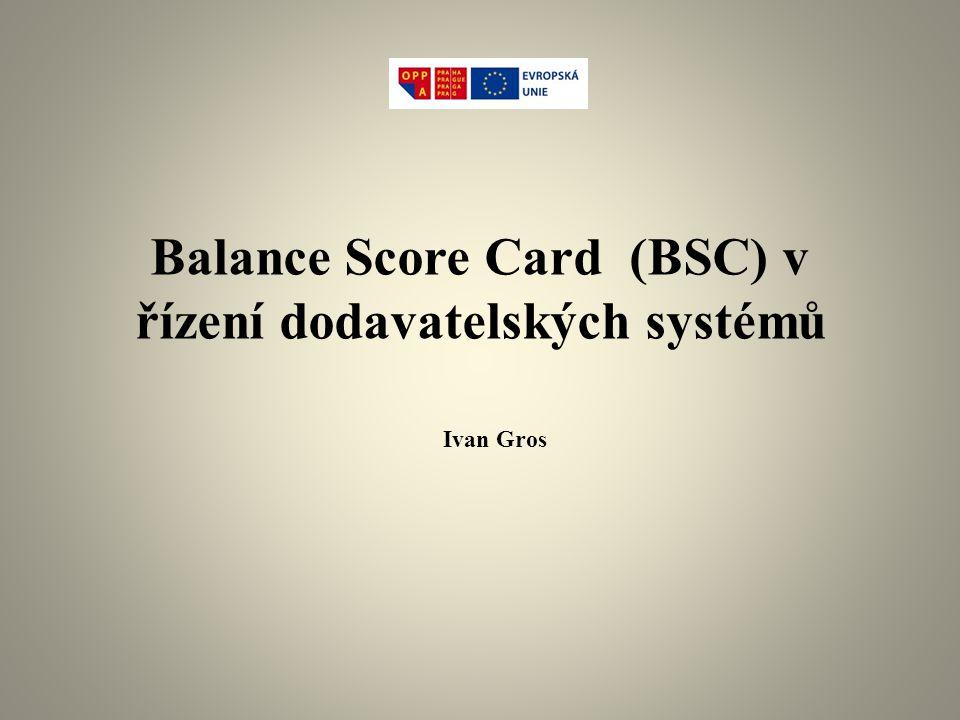 BSC Metoda integrovaného strategického řízení reálného objektu, jejímž cílem je převod jeho vize, mise do měřitelné a kontrolovatelné soustavy finančních i nefinančních výkonnostních ukazatelů ve 4 hlavních oblastech: Finance Růst, inovace, flexibility, učení se Procesy Zákazník Vize, mise Finanční cíle,ukazatele, jejich cílové hodnoty, postupy a činnosti vedoucí k jejich dosažení, pohled akcionářů Zákazníci, jejich perspektivnost, spokojenost, ukazatele, cílové hodnoty, postupy a činnosti, prioritní pohled zákazníka Procesy, jejich zlepšování, přínos pro hodnotu poskytovanou zákazníkovi, ukazatele, cílové hodnoty, postupy a činnosti Růst, podniková kultura, vzdělávání pracovníků, podpora kreativity a flexibility, zaměstnanci jako zdroj inovací, ukazatele, cílové hodnoty, postupy a činnosti