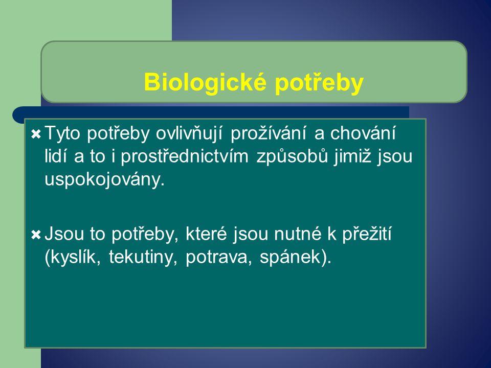 Biologické potřeby  Tyto potřeby ovlivňují prožívání a chování lidí a to i prostřednictvím způsobů jimiž jsou uspokojovány.