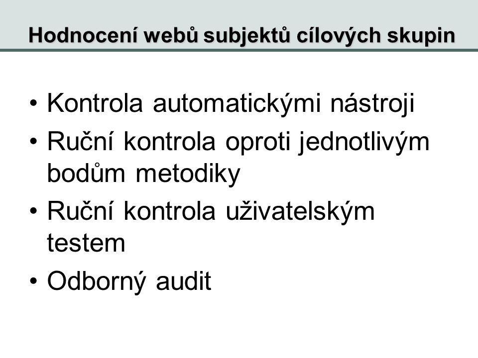 Hodnocení webů subjektů cílových skupin Kontrola automatickými nástroji Ruční kontrola oproti jednotlivým bodům metodiky Ruční kontrola uživatelským testem Odborný audit