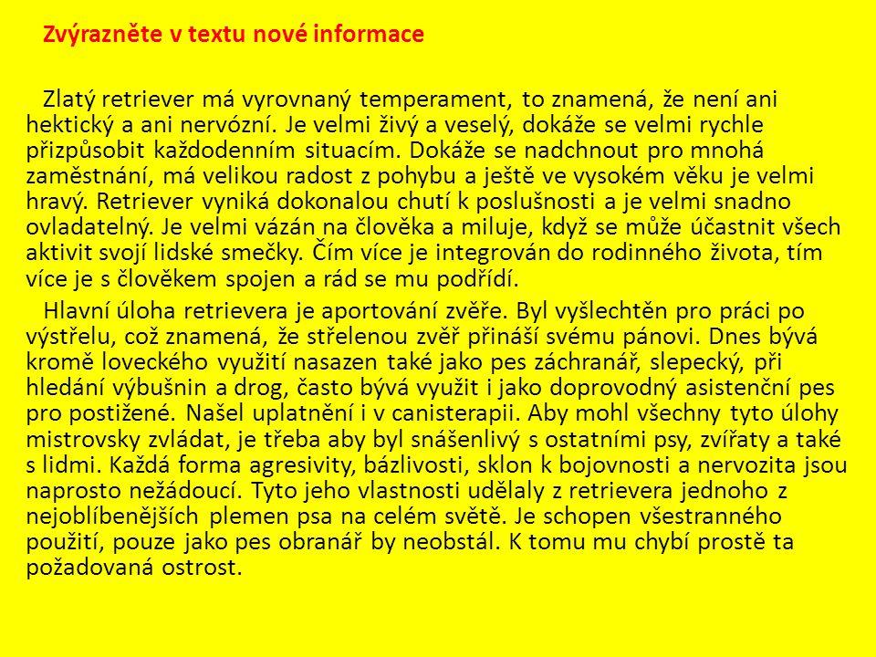 Zvýrazněte v textu nové informace Zlatý retriever má vyrovnaný temperament, to znamená, že není ani hektický a ani nervózní.