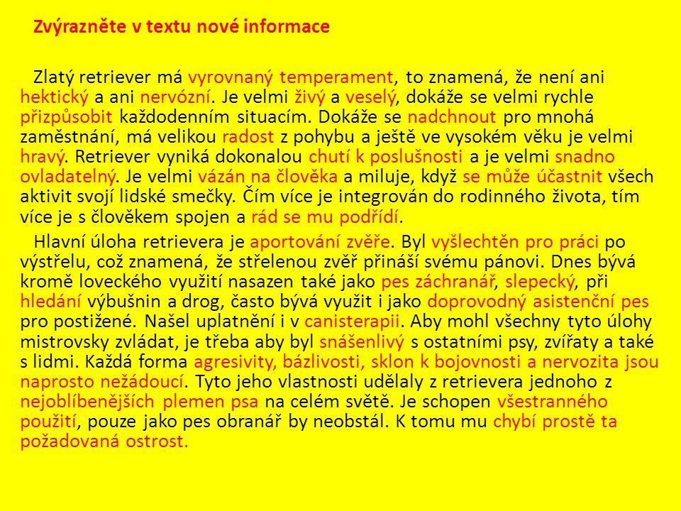 Formulujte závěr zkoumání:  zaměření a účel textu:  vystihuje povahu zvířete, postihuje vnitřní znaky  struktura textu:  daný úryvek je horizontálně členěný do odstavců, odstavce prohlubují míru informovanosti, mají návaznost logickou i věcnou  práce s větou,slovní zásobou:  věty jsou funkční, informačně zhuštěné, autor uplatňuje především přídavná jména, slovesa ve spojení se jmény vyjadřujícími vlastnosti, charakterové rysy, text obsahuje několikanásobné větné členy  slohový postup, funkční styl  text přináší charakteristiku psího plemene, uvažujeme-li pokračování úryvku a v něm obsažený vnější popis, práce je vedena v popisném slohovém postupu
