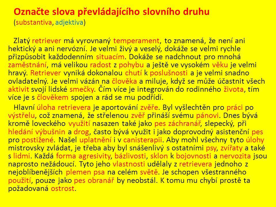 Označte slova převládajícího slovního druhu (substantiva, adjektiva) Zlatý retriever má vyrovnaný temperament, to znamená, že není ani hektický a ani nervózní.