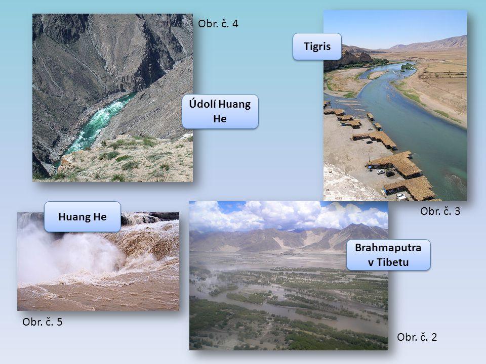Obr. č. 2 Brahmaputra v Tibetu Obr. č. 3 Tigris Obr. č. 4 Údolí Huang He Obr. č. 5 Huang He
