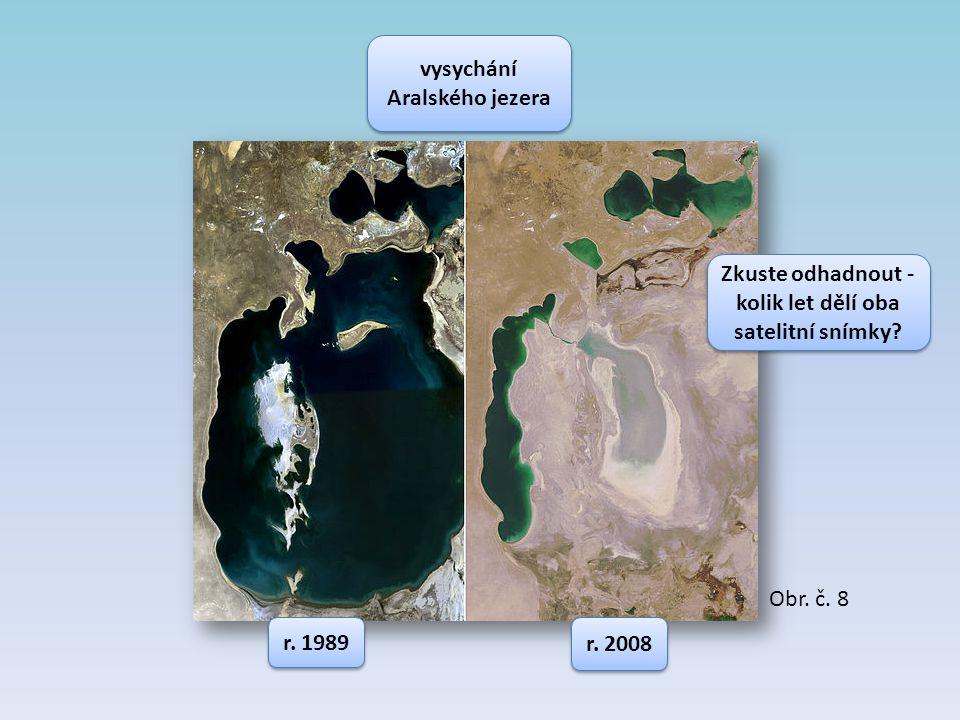 vysychání Aralského jezera r. 1989 r. 2008 Obr. č. 8 Zkuste odhadnout - kolik let dělí oba satelitní snímky?