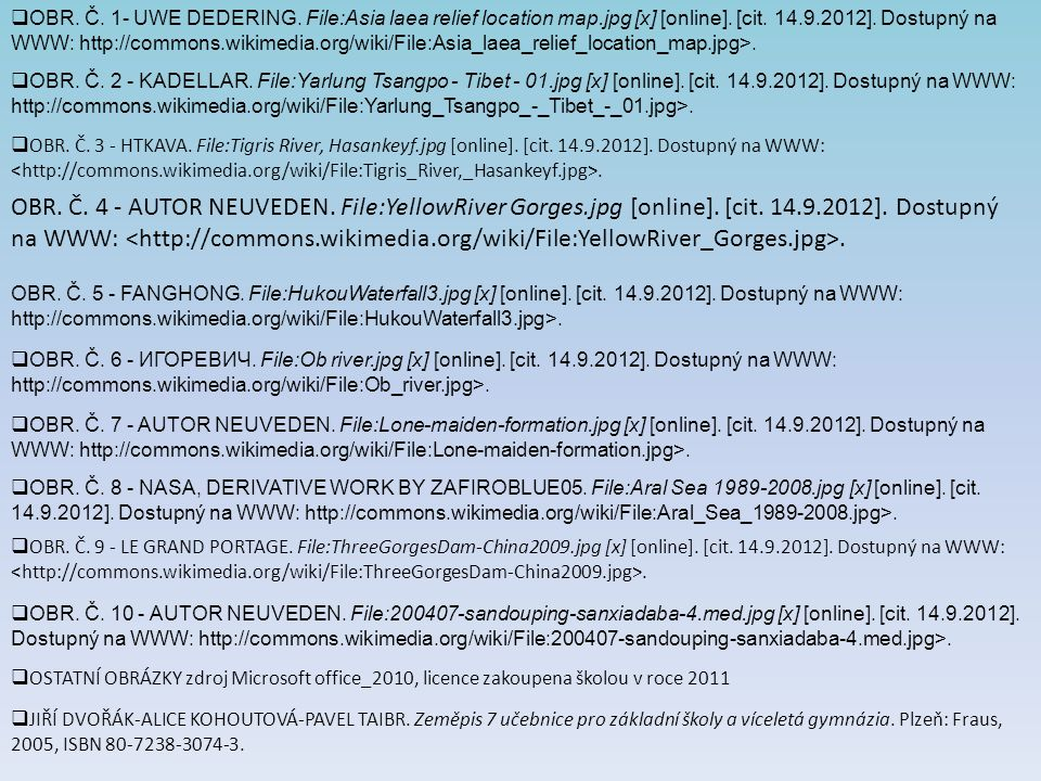  OBR. Č. 1- UWE DEDERING. File:Asia laea relief location map.jpg [x] [online]. [cit. 14.9.2012]. Dostupný na WWW: http://commons.wikimedia.org/wiki/F