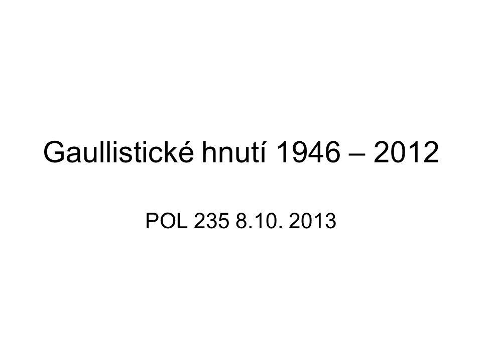 Gaullistické hnutí 1946 – 2012 POL 235 8.10. 2013