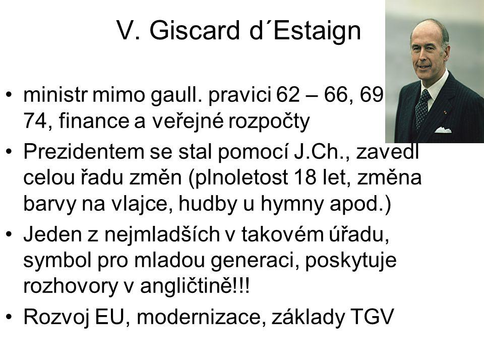 V. Giscard d´Estaign ministr mimo gaull. pravici 62 – 66, 69 – 74, finance a veřejné rozpočty Prezidentem se stal pomocí J.Ch., zavedl celou řadu změn