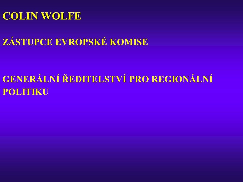 COLIN WOLFE COLIN WOLFE ZÁSTUPCE EVROPSKÉ KOMISE GENERÁLNÍ ŘEDITELSTVÍ PRO REGIONÁLNÍ POLITIKU