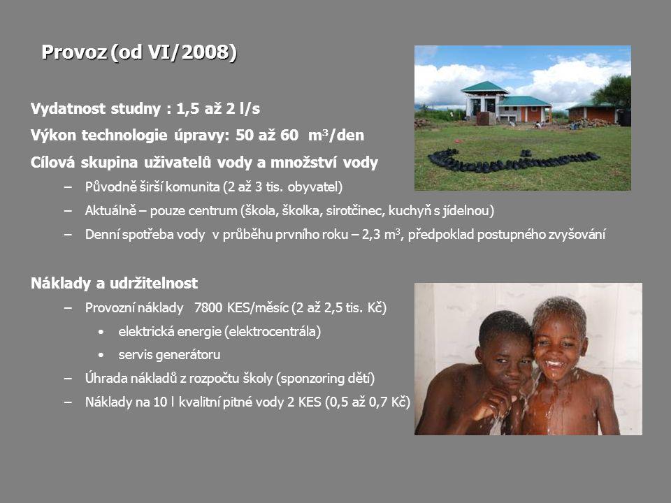 Provoz (od VI/2008) Vydatnost studny : 1,5 až 2 l/s Výkon technologie úpravy: 50 až 60 m 3 /den Cílová skupina uživatelů vody a množství vody –Původně