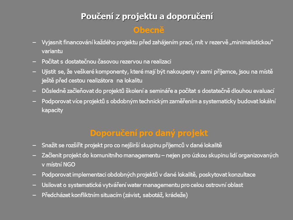 """Poučení z projektu a doporučení Obecně –Vyjasnit financování každého projektu před zahájením prací, mít v rezervě """"minimalistickou"""" variantu –Počítat"""