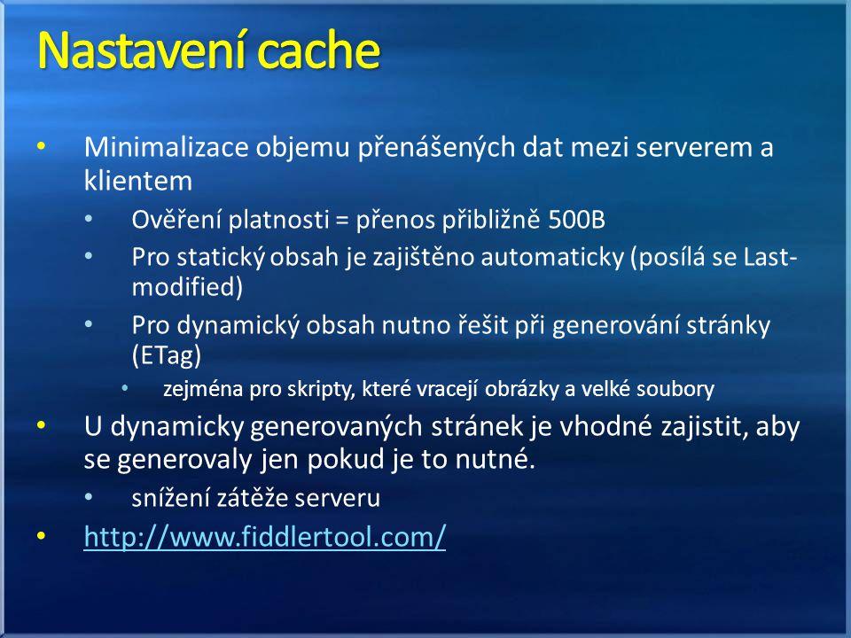 Minimalizace objemu přenášených dat mezi serverem a klientem Ověření platnosti = přenos přibližně 500B Pro statický obsah je zajištěno automaticky (po