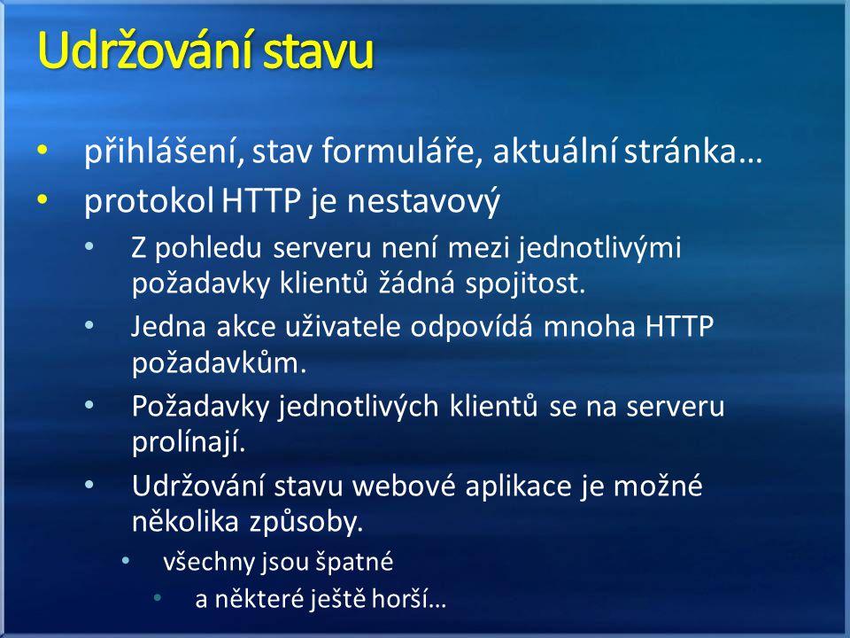 přihlášení, stav formuláře, aktuální stránka… protokol HTTP je nestavový Z pohledu serveru není mezi jednotlivými požadavky klientů žádná spojitost. J