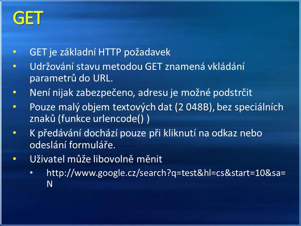 GET je základní HTTP požadavek Udržování stavu metodou GET znamená vkládání parametrů do URL. Není nijak zabezpečeno, adresu je možné podstrčit Pouze