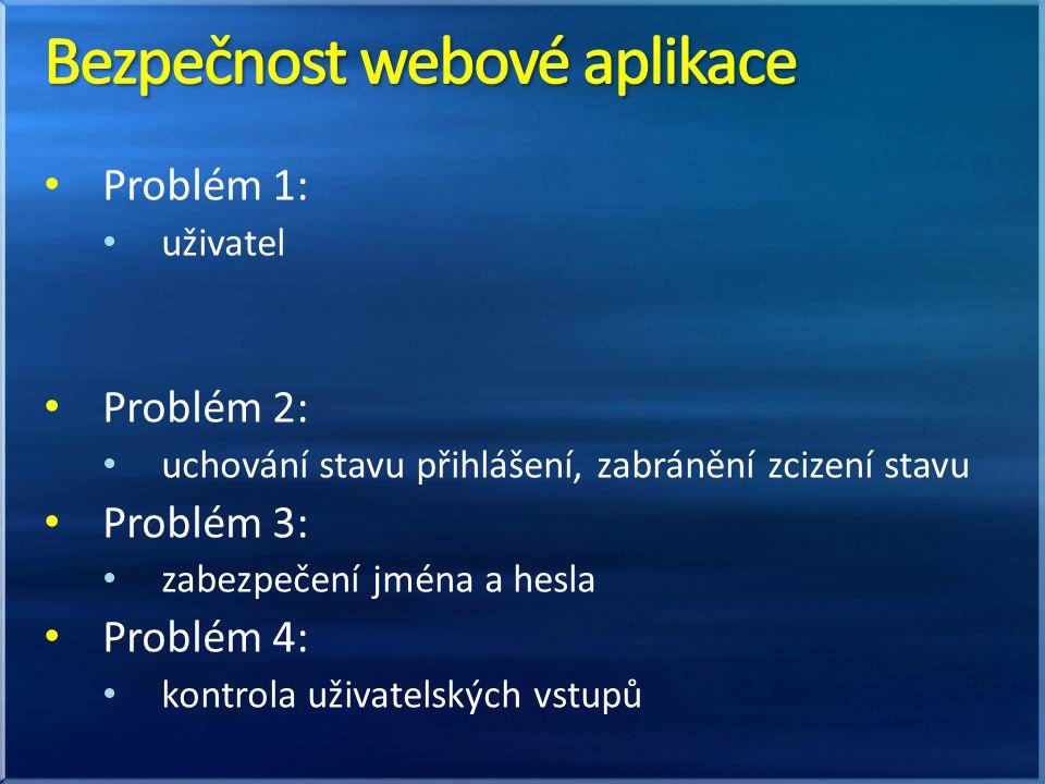 Problém 1: uživatel Problém 2: uchování stavu přihlášení, zabránění zcizení stavu Problém 3: zabezpečení jména a hesla Problém 4: kontrola uživatelských vstupů