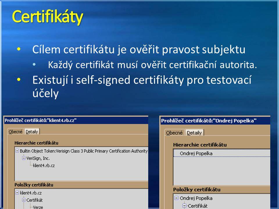 Cílem certifikátu je ověřit pravost subjektu Každý certifikát musí ověřit certifikační autorita. Existují i self-signed certifikáty pro testovací účel