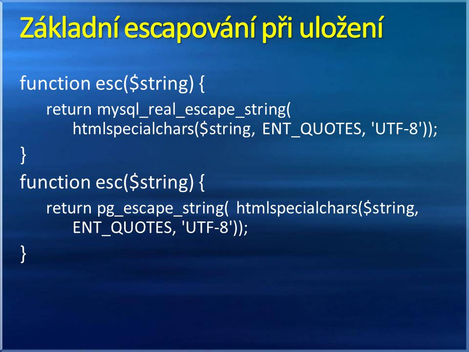 function esc($string) { return mysql_real_escape_string( htmlspecialchars($string, ENT_QUOTES, 'UTF-8')); } function esc($string) { return pg_escape_s