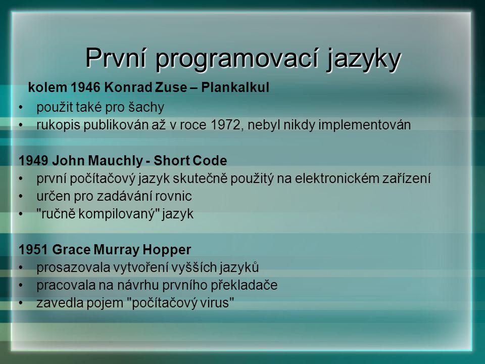 První programovací jazyky kolem 1946 Konrad Zuse – Plankalkul použit také pro šachy rukopis publikován až v roce 1972, nebyl nikdy implementován 1949