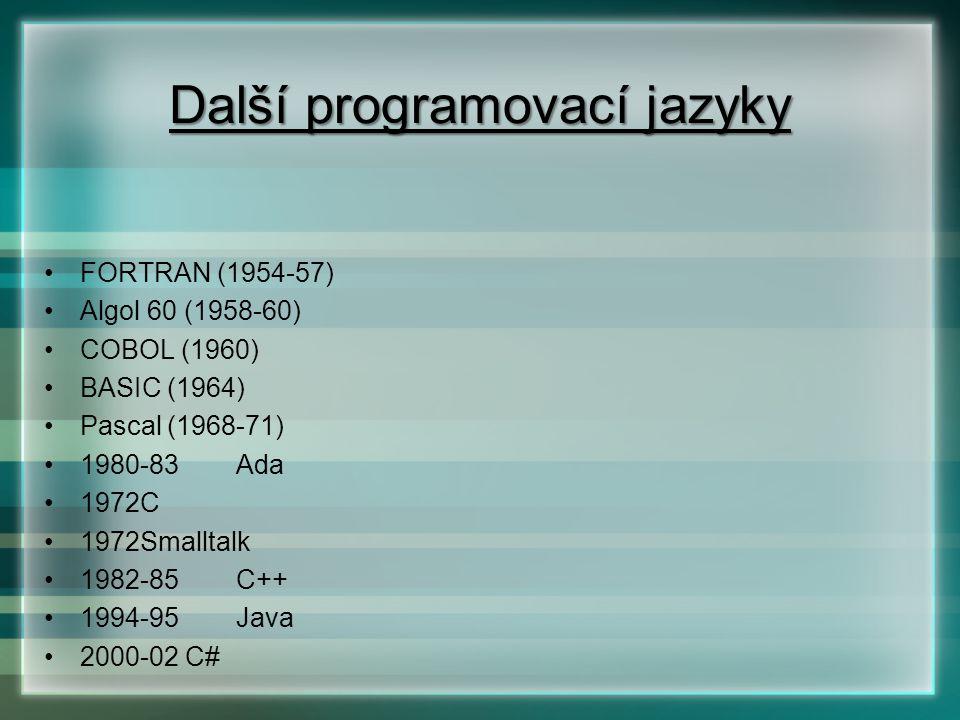 FORTRAN (1954-57) Algol 60 (1958-60) COBOL (1960) BASIC (1964) Pascal (1968-71) 1980-83Ada 1972C 1972Smalltalk 1982-85C++ 1994-95Java 2000-02 C# Další
