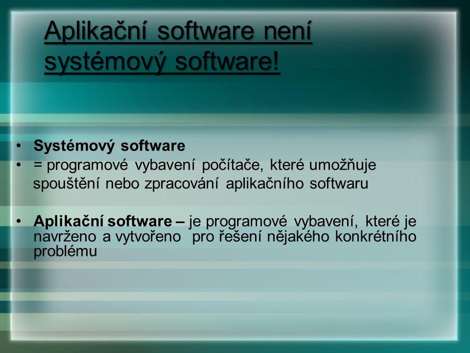Aplikační software není systémový software! Systémový software = programové vybavení počítače, které umožňuje spouštění nebo zpracování aplikačního so