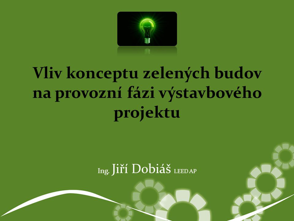 Jiri Dobias: Vliv konceptu zelených budov na provozní fázi výstavbového projektu 12 Ekonomický princip Životní prostředí Vnitřní prostředí