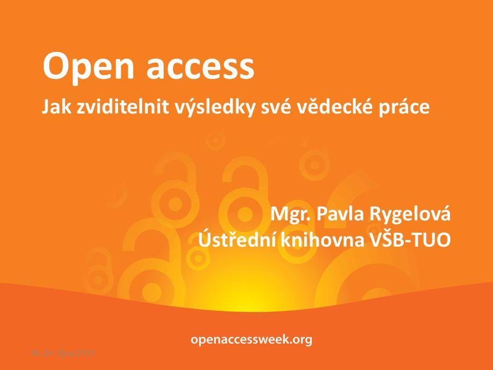 Mgr. Pavla Rygelová Ústřední knihovna VŠB-TUO Open access Jak zviditelnit výsledky své vědecké práce 18.-24. října 2010