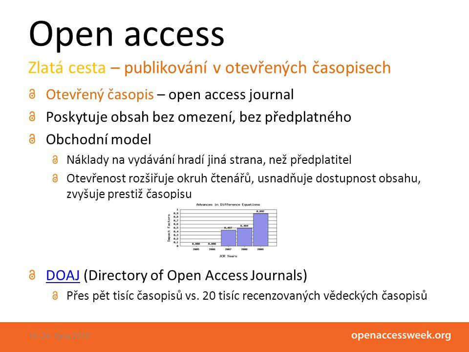 Open access Zlatá cesta – publikování v otevřených časopisech Otevřený časopis – open access journal Poskytuje obsah bez omezení, bez předplatného Obchodní model Náklady na vydávání hradí jiná strana, než předplatitel Otevřenost rozšiřuje okruh čtenářů, usnadňuje dostupnost obsahu, zvyšuje prestiž časopisu DOAJDOAJ (Directory of Open Access Journals) Přes pět tisíc časopisů vs.