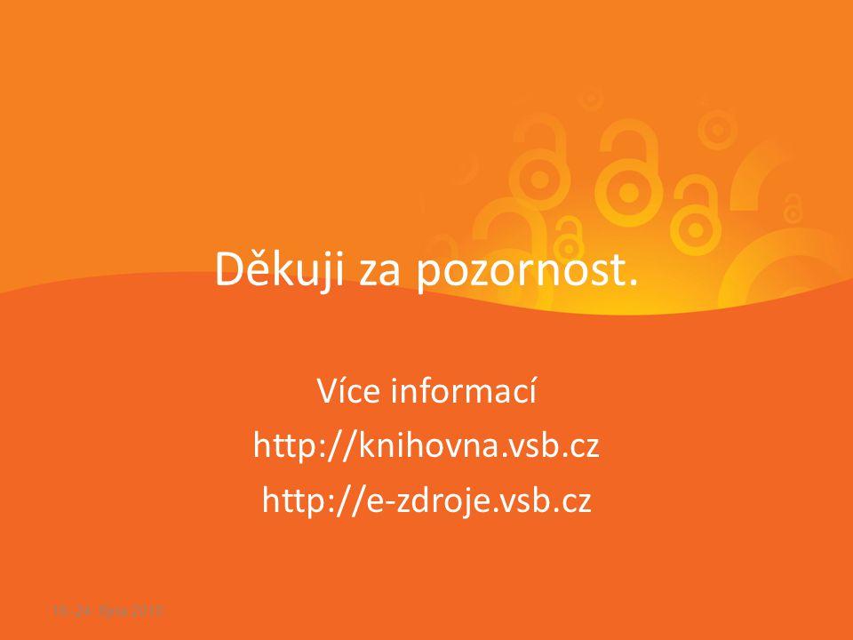 Děkuji za pozornost. Více informací http://knihovna.vsb.cz http://e-zdroje.vsb.cz 18.-24.