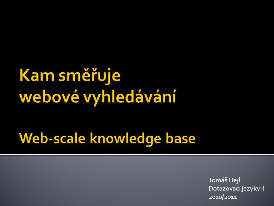 """ """"Web-scale knowledge base  Web obsahuje prakticky všechny dostupné znalosti  Současné vyhledávače  umí nalézt stránku, která obsahuje hledané informace  neumí vytvářet souvislosti, odvozovat 2"""