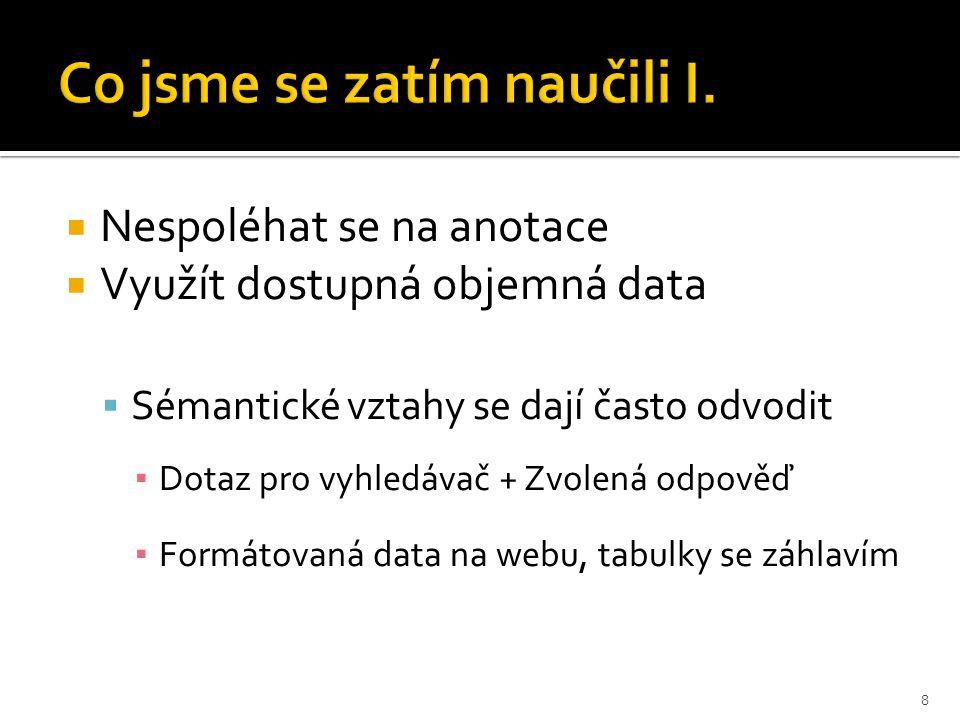  Lepší je jednodušší model s více daty, než naopak  Podobnost s překlady  Dříve: Složitá sémantická a syntaktická pravidla  Dnes: Rozsáhlá tabulka mapování frází 9