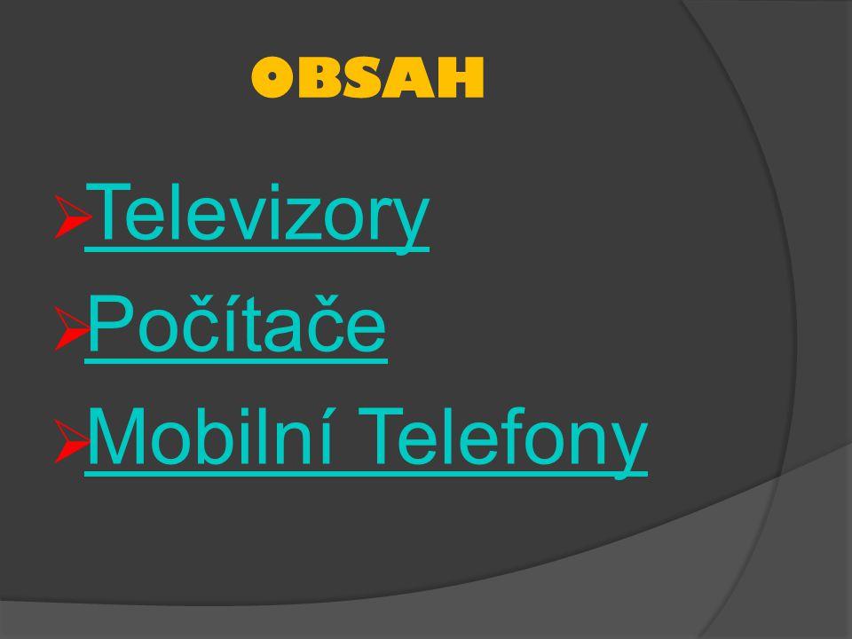OBSAH  Televizory Televizory  Počítače Počítače  Mobilní Telefony Mobilní Telefony
